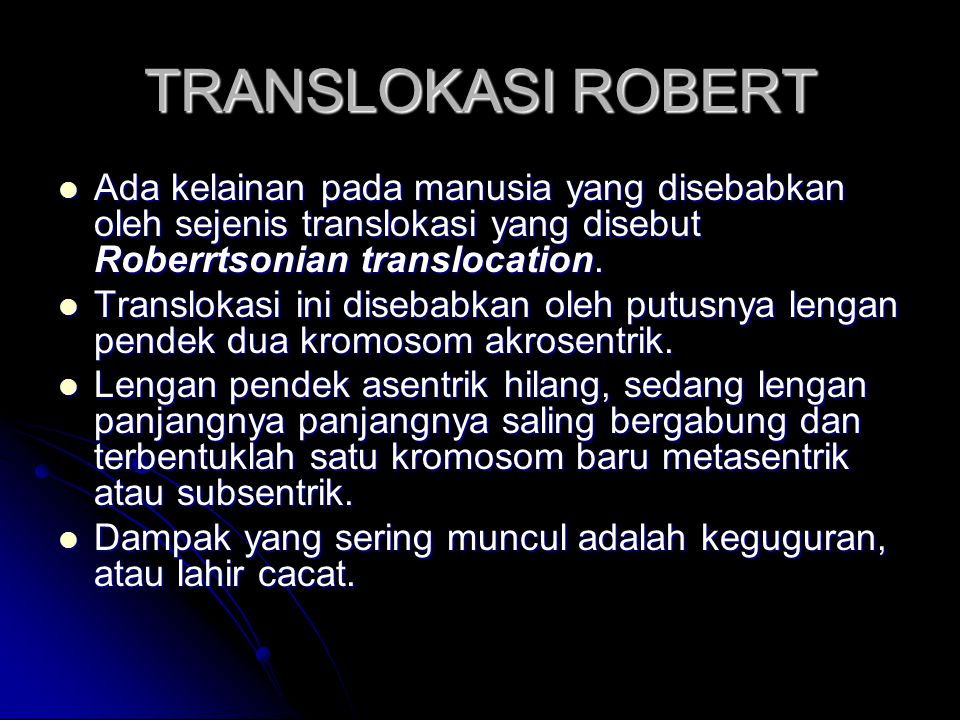 TRANSLOKASI ROBERT Ada kelainan pada manusia yang disebabkan oleh sejenis translokasi yang disebut Roberrtsonian translocation.