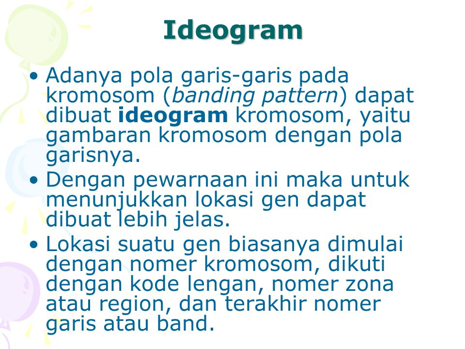 Ideogram Adanya pola garis-garis pada kromosom (banding pattern) dapat dibuat ideogram kromosom, yaitu gambaran kromosom dengan pola garisnya.