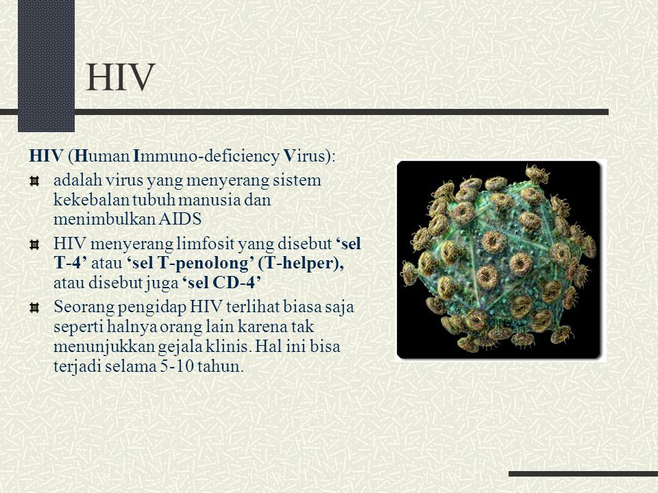 HIV HIV (Human Immuno-deficiency Virus):