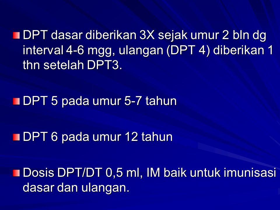 DPT dasar diberikan 3X sejak umur 2 bln dg interval 4-6 mgg, ulangan (DPT 4) diberikan 1 thn setelah DPT3.