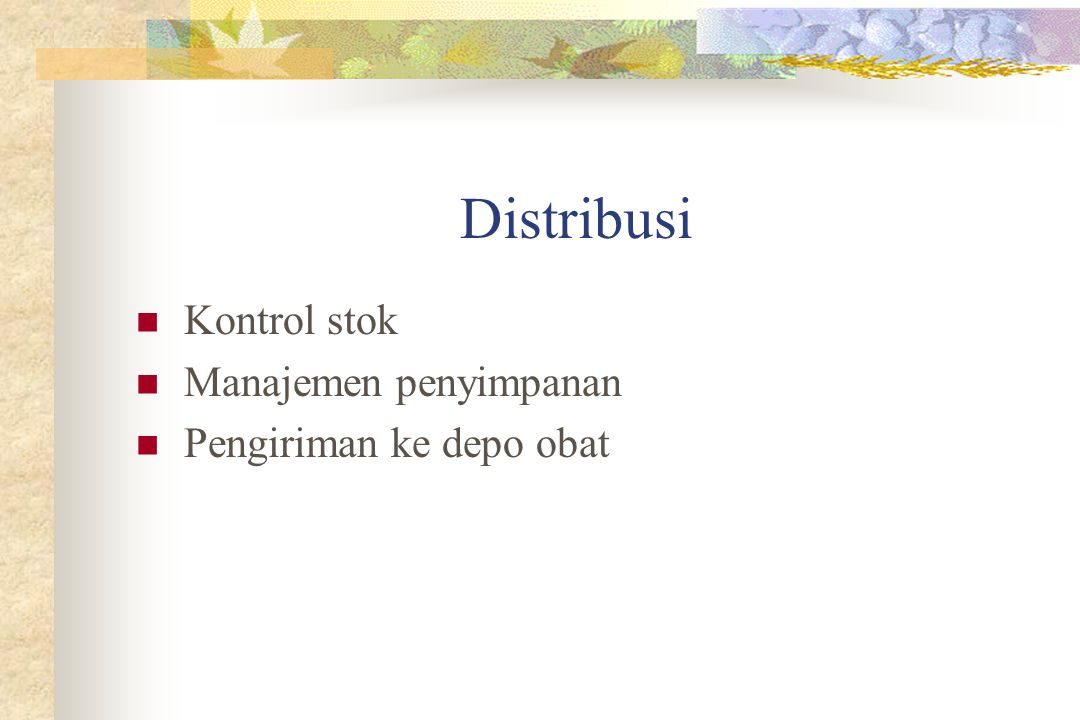 Distribusi Kontrol stok Manajemen penyimpanan Pengiriman ke depo obat
