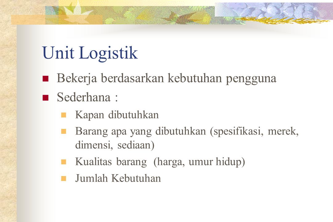 Unit Logistik Bekerja berdasarkan kebutuhan pengguna Sederhana :