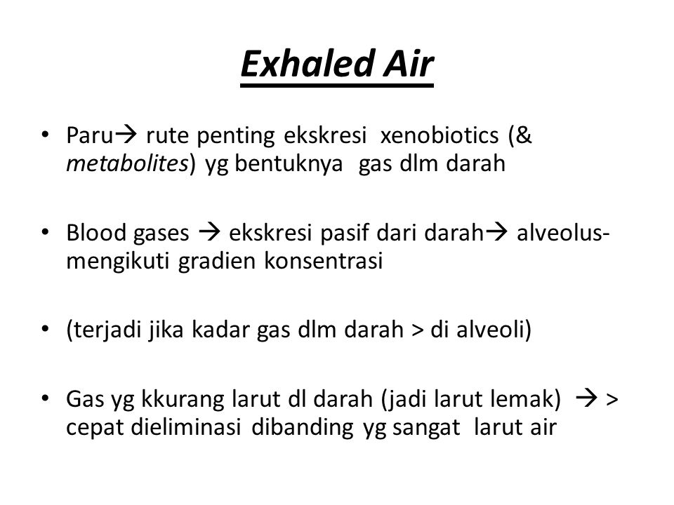 Exhaled Air Paru rute penting ekskresi xenobiotics (& metabolites) yg bentuknya gas dlm darah.