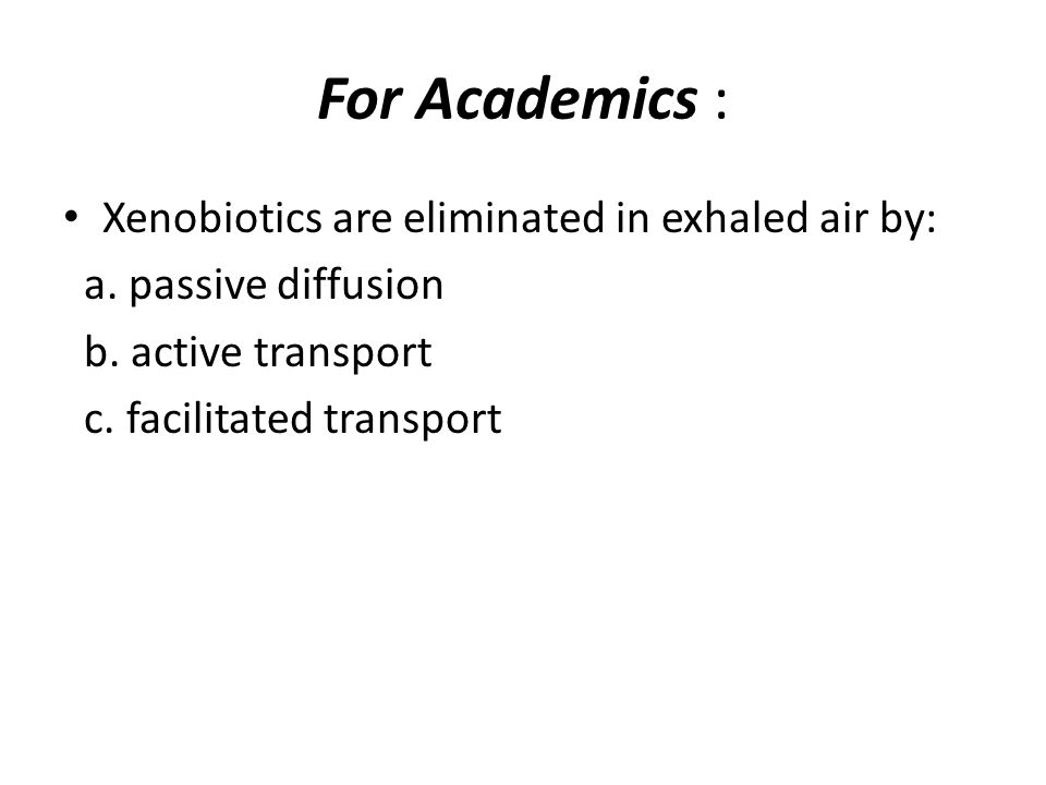 For Academics : Xenobiotics are eliminated in exhaled air by:
