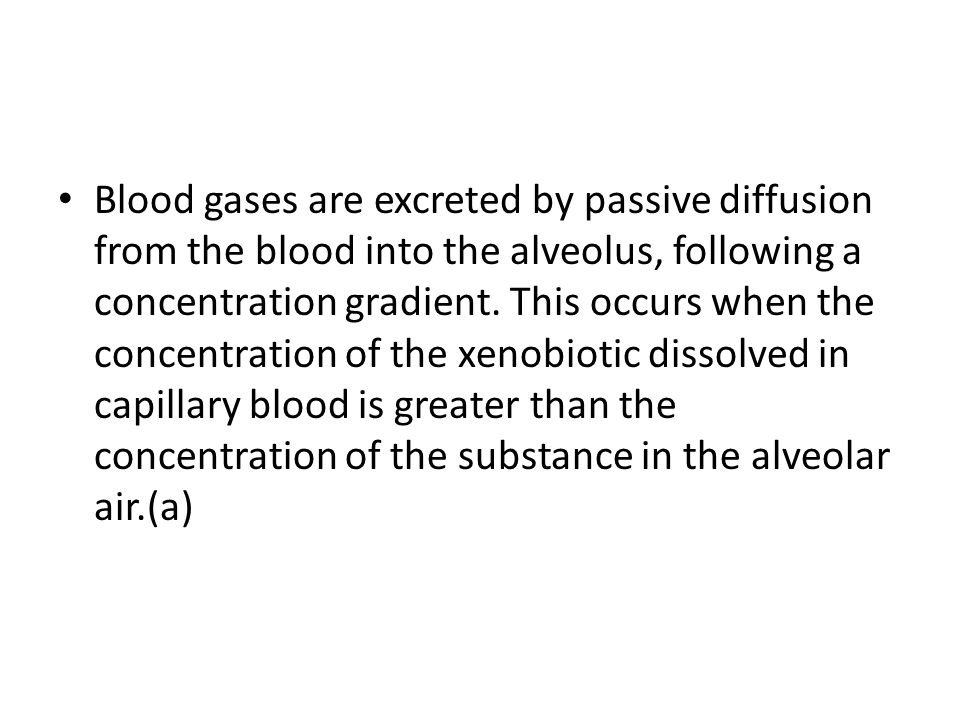 Blood gases are excreted by passive diffusion from the blood into the alveolus, following a concentration gradient.