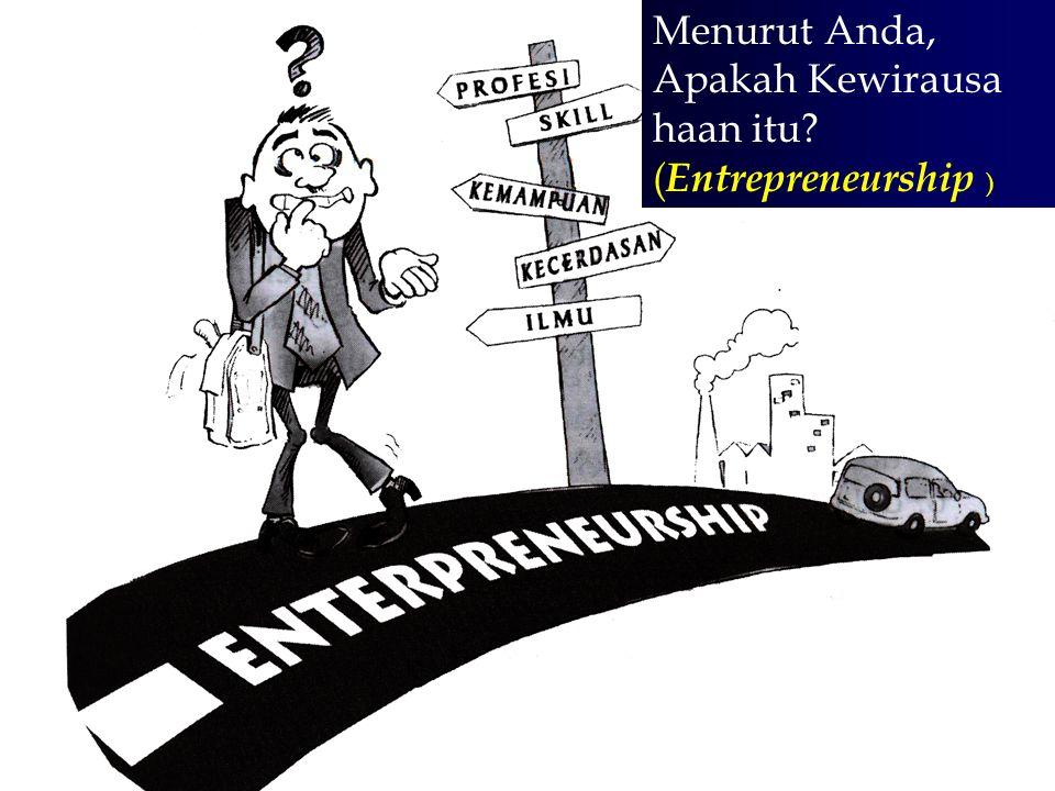 Menurut Anda, Apakah Kewirausa haan itu (Entrepreneurship )