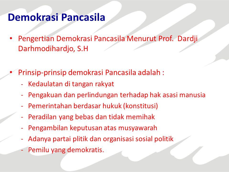 Demokrasi Pancasila Pengertian Demokrasi Pancasila Menurut Prof. Dardji Darhmodihardjo, S.H. Prinsip-prinsip demokrasi Pancasila adalah :