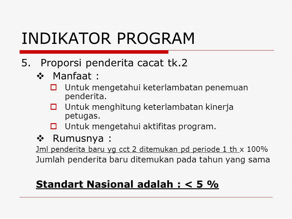 INDIKATOR PROGRAM 5. Proporsi penderita cacat tk.2 Manfaat :