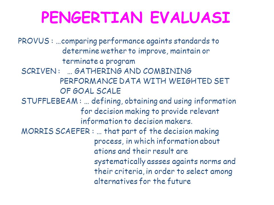 PENGERTIAN EVALUASI determine wether to improve, maintain or