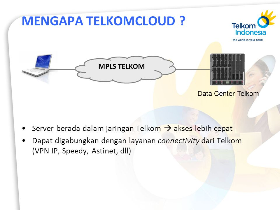 MENGAPA TELKOMCLOUD MPLS TELKOM. Data Center Telkom. Server berada dalam jaringan Telkom  akses lebih cepat.