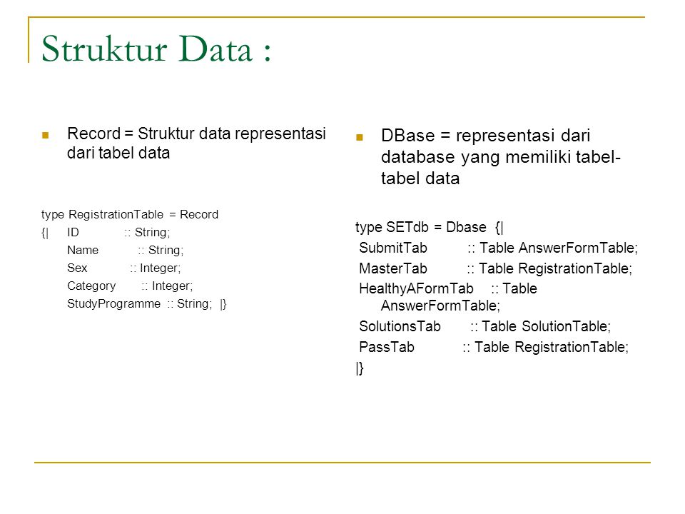 Struktur Data : Record = Struktur data representasi dari tabel data. type RegistrationTable = Record.