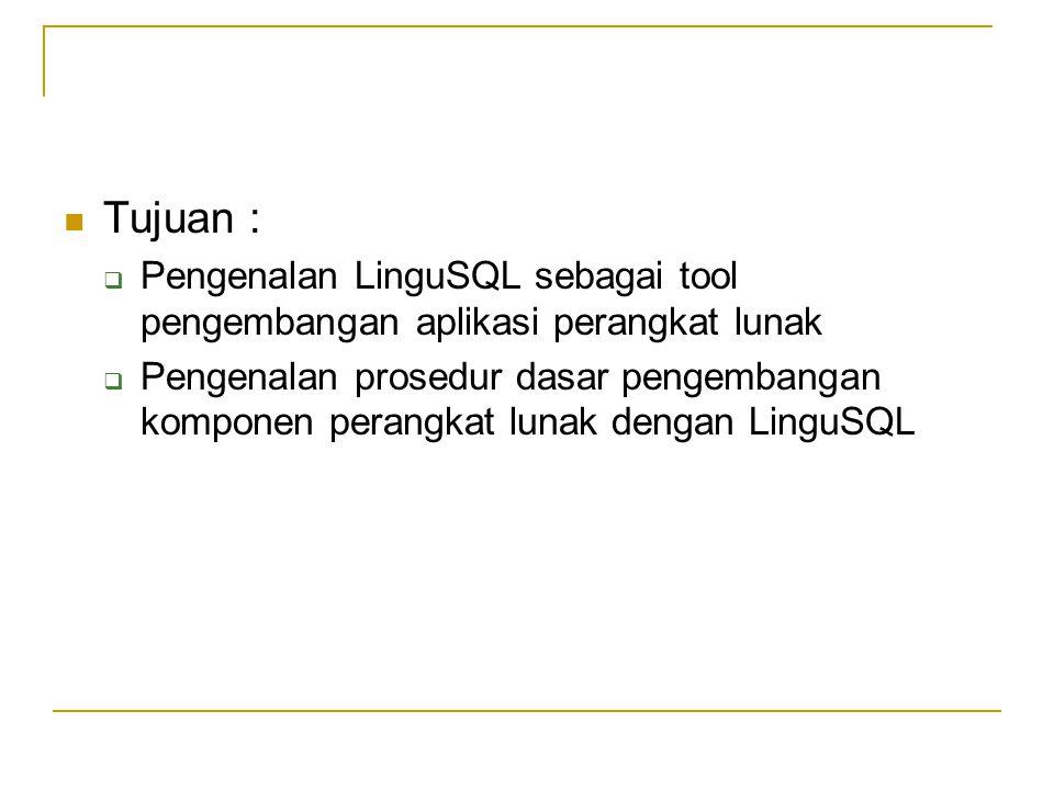 Tujuan : Pengenalan LinguSQL sebagai tool pengembangan aplikasi perangkat lunak.