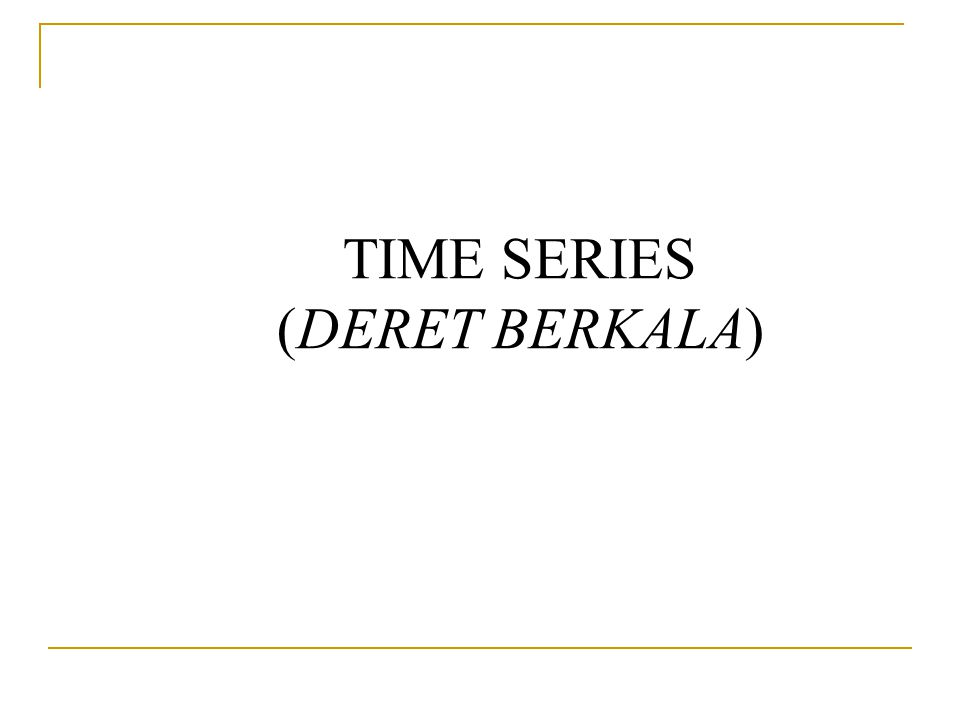 TIME SERIES (DERET BERKALA)