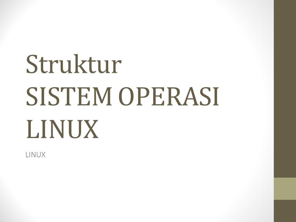 Struktur SISTEM OPERASI LINUX