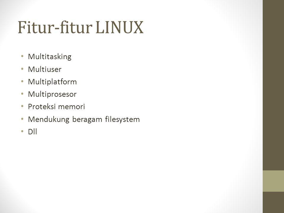 Fitur-fitur LINUX Multitasking Multiuser Multiplatform Multiprosesor