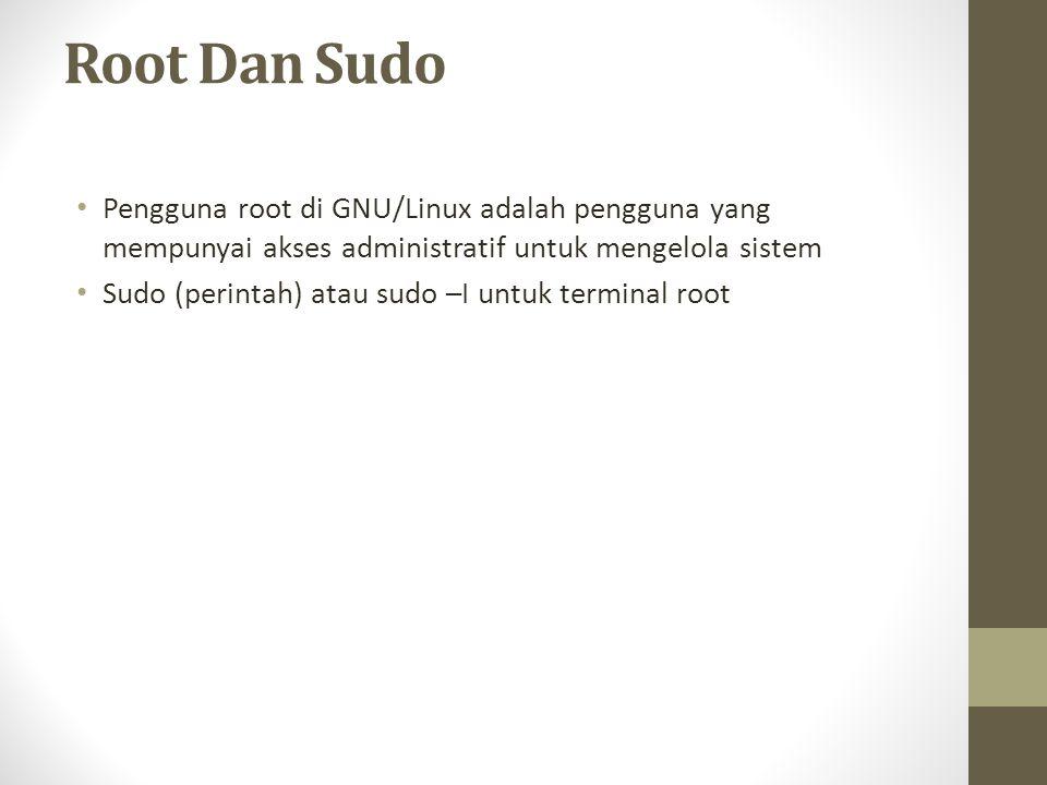 Root Dan Sudo Pengguna root di GNU/Linux adalah pengguna yang mempunyai akses administratif untuk mengelola sistem.