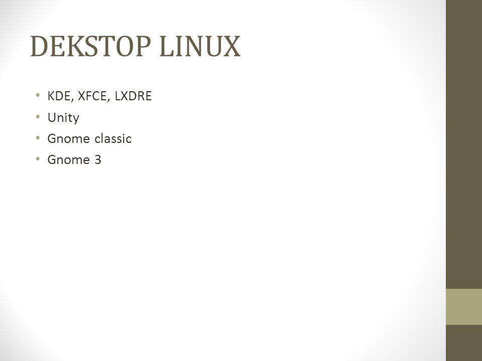 DEKSTOP LINUX KDE, XFCE, LXDRE Unity Gnome classic Gnome 3