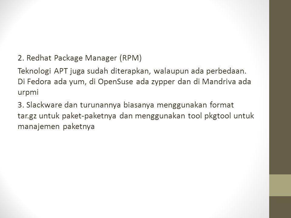 2. Redhat Package Manager (RPM) Teknologi APT juga sudah diterapkan, walaupun ada perbedaan.