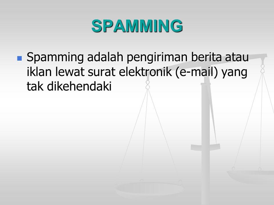 SPAMMING Spamming adalah pengiriman berita atau iklan lewat surat elektronik (e-mail) yang tak dikehendaki.