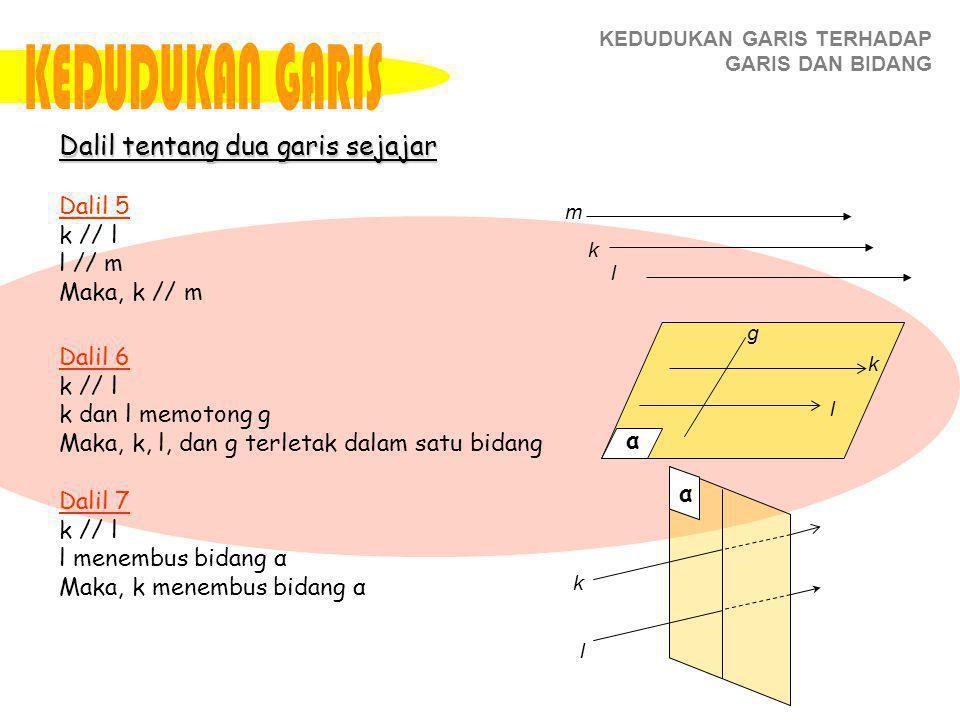 KEDUDUKAN GARIS Dalil tentang dua garis sejajar Dalil 5 k // l l // m