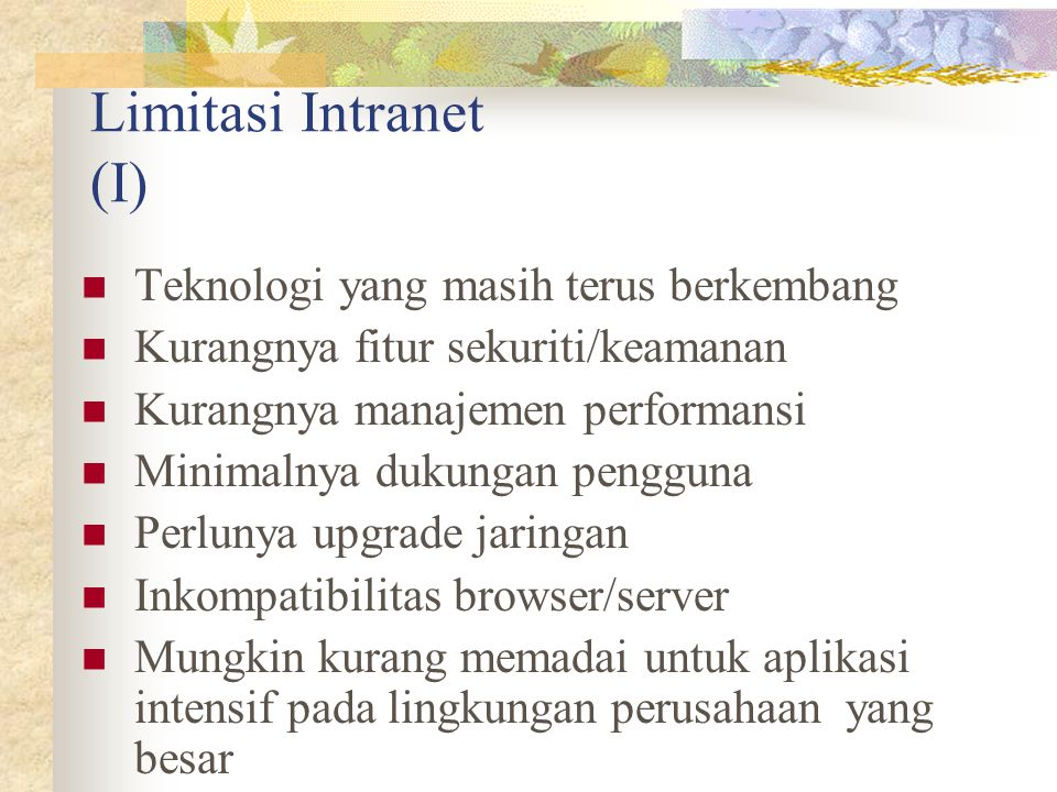 Limitasi Intranet (I) Teknologi yang masih terus berkembang
