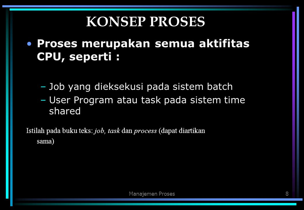 KONSEP PROSES Proses merupakan semua aktifitas CPU, seperti :
