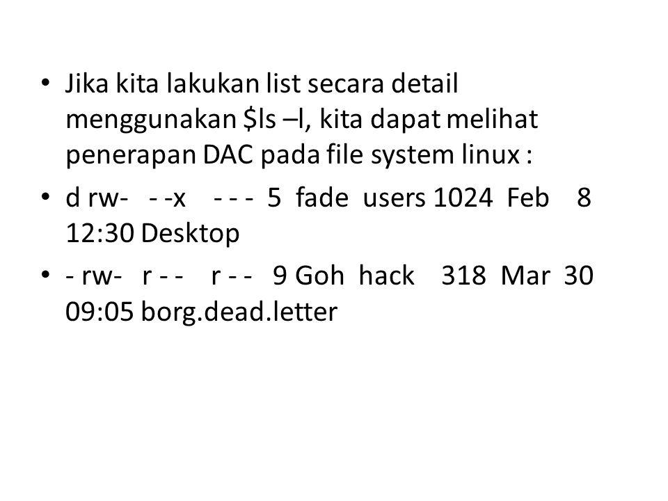 Jika kita lakukan list secara detail menggunakan $ls –l, kita dapat melihat penerapan DAC pada file system linux :