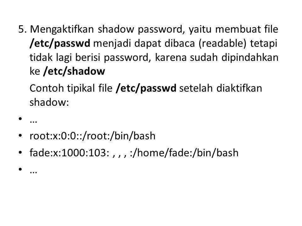 5. Mengaktifkan shadow password, yaitu membuat file /etc/passwd menjadi dapat dibaca (readable) tetapi tidak lagi berisi password, karena sudah dipindahkan ke /etc/shadow