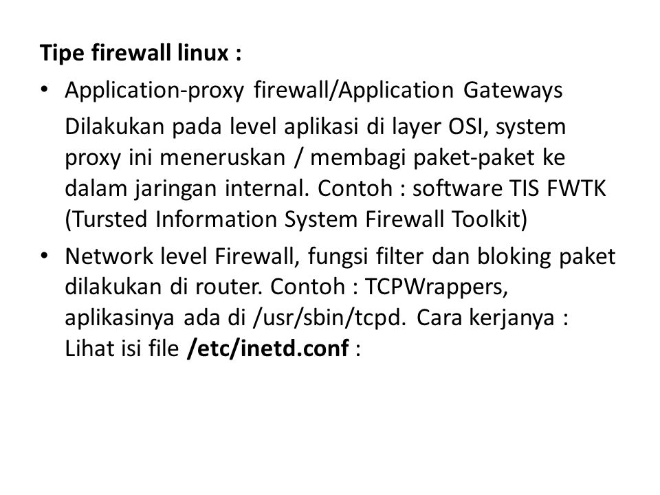 Tipe firewall linux : Application-proxy firewall/Application Gateways.