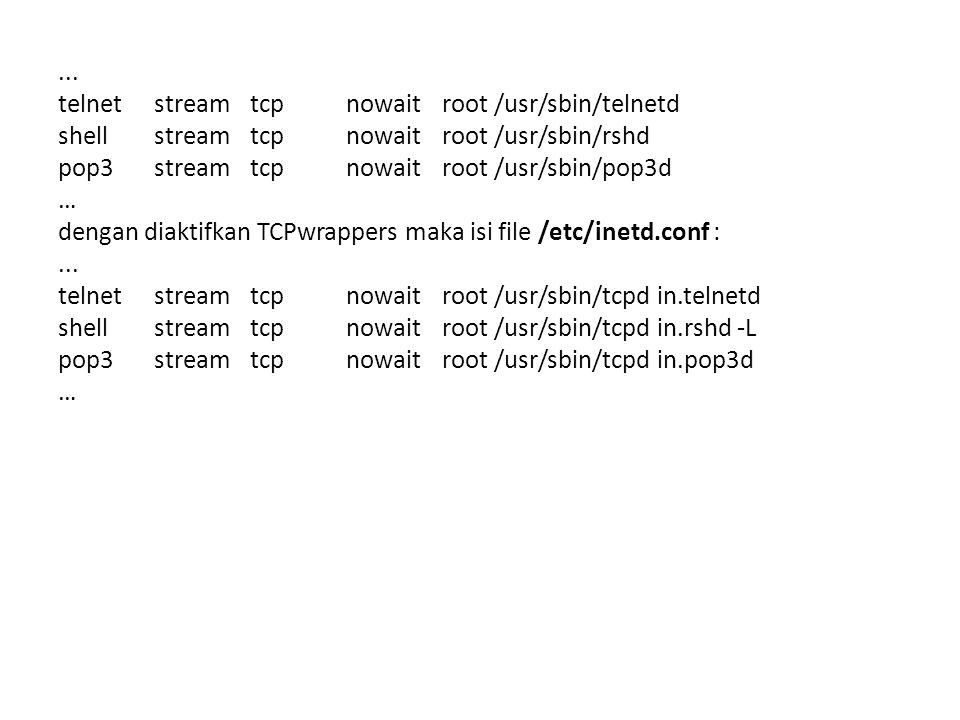 ... telnet stream tcp nowait root /usr/sbin/telnetd. shell stream tcp nowait root /usr/sbin/rshd.