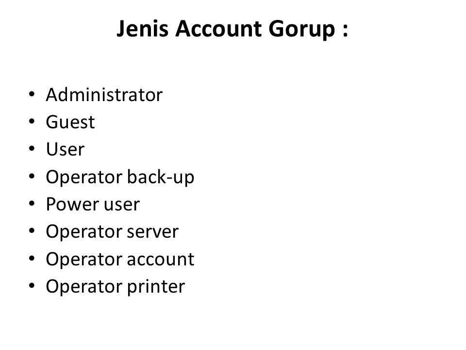Jenis Account Gorup : Administrator Guest User Operator back-up