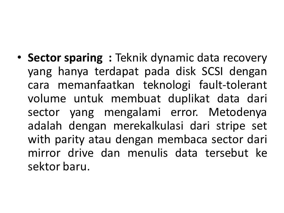 Sector sparing : Teknik dynamic data recovery yang hanya terdapat pada disk SCSI dengan cara memanfaatkan teknologi fault-tolerant volume untuk membuat duplikat data dari sector yang mengalami error.