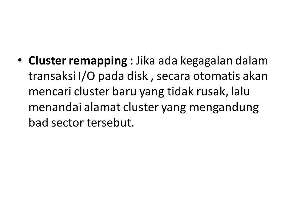 Cluster remapping : Jika ada kegagalan dalam transaksi I/O pada disk , secara otomatis akan mencari cluster baru yang tidak rusak, lalu menandai alamat cluster yang mengandung bad sector tersebut.