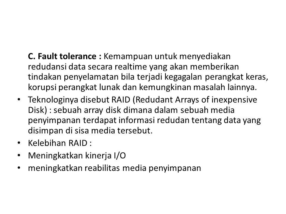 C. Fault tolerance : Kemampuan untuk menyediakan redudansi data secara realtime yang akan memberikan tindakan penyelamatan bila terjadi kegagalan perangkat keras, korupsi perangkat lunak dan kemungkinan masalah lainnya.