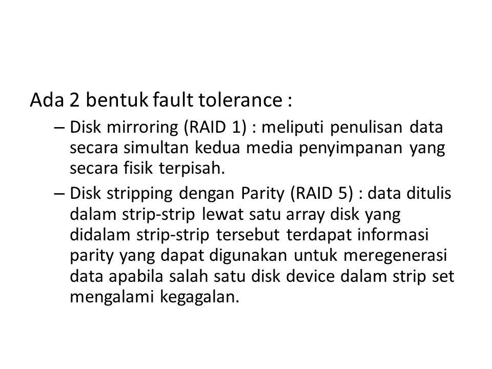 Ada 2 bentuk fault tolerance :