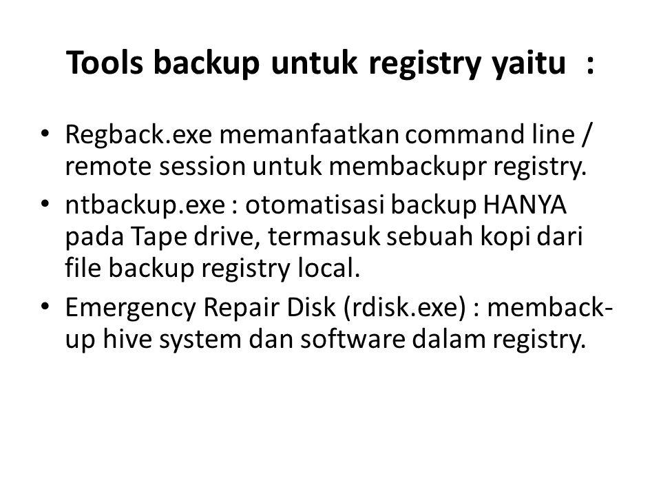 Tools backup untuk registry yaitu :