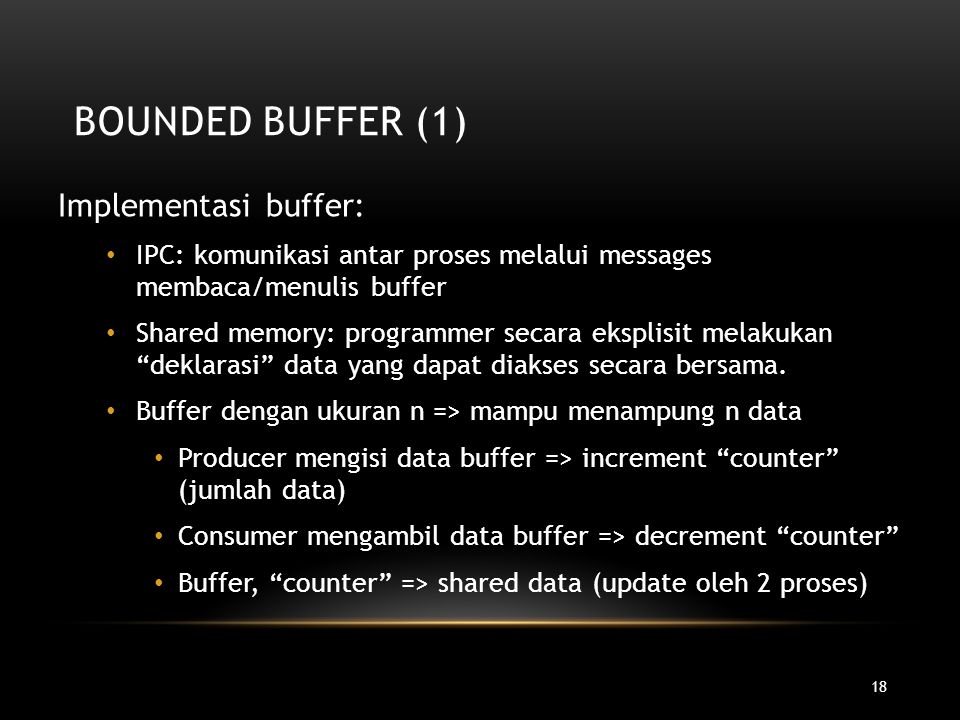 Bounded Buffer (1) Implementasi buffer: