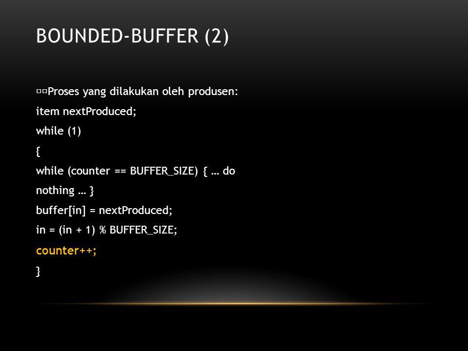 Bounded-Buffer (2) counter++; Proses yang dilakukan oleh produsen: