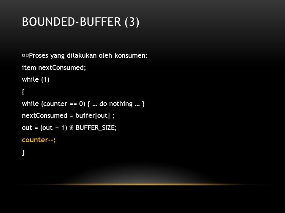Bounded-Buffer (3) counter--; Proses yang dilakukan oleh konsumen: