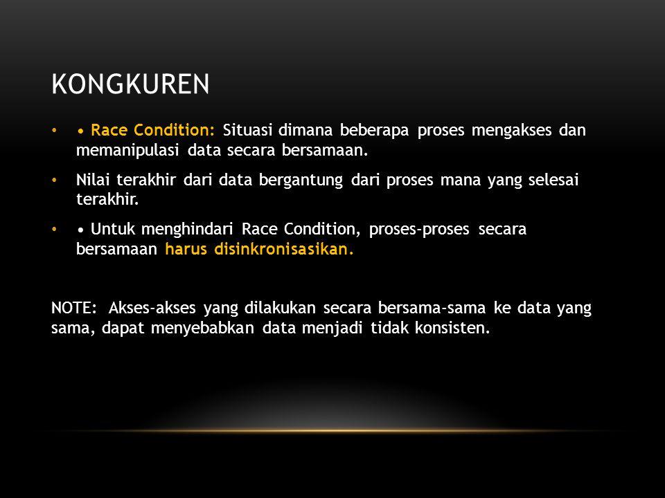 Kongkuren • Race Condition: Situasi dimana beberapa proses mengakses dan memanipulasi data secara bersamaan.