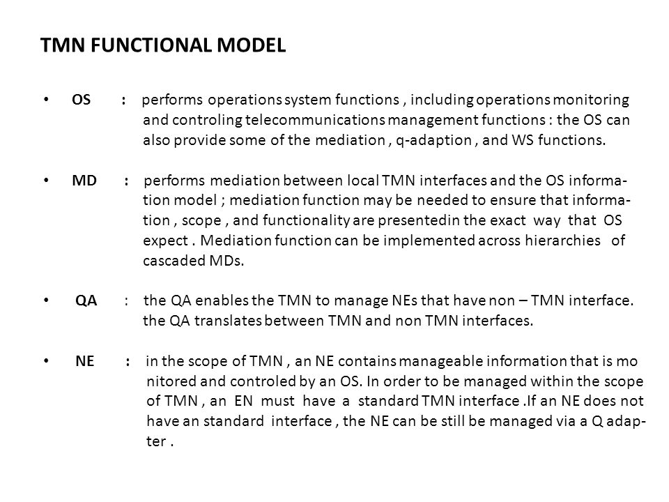 TMN FUNCTIONAL MODEL OS : performs operations system functions , including operations monitoring.