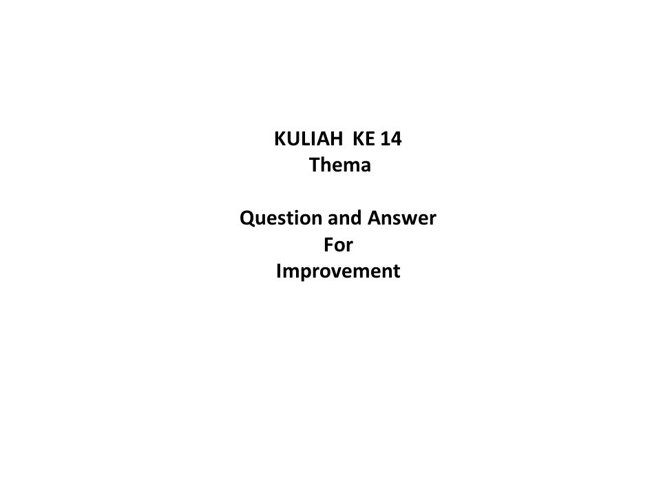 KULIAH KE 14 Thema Question and Answer For Improvement