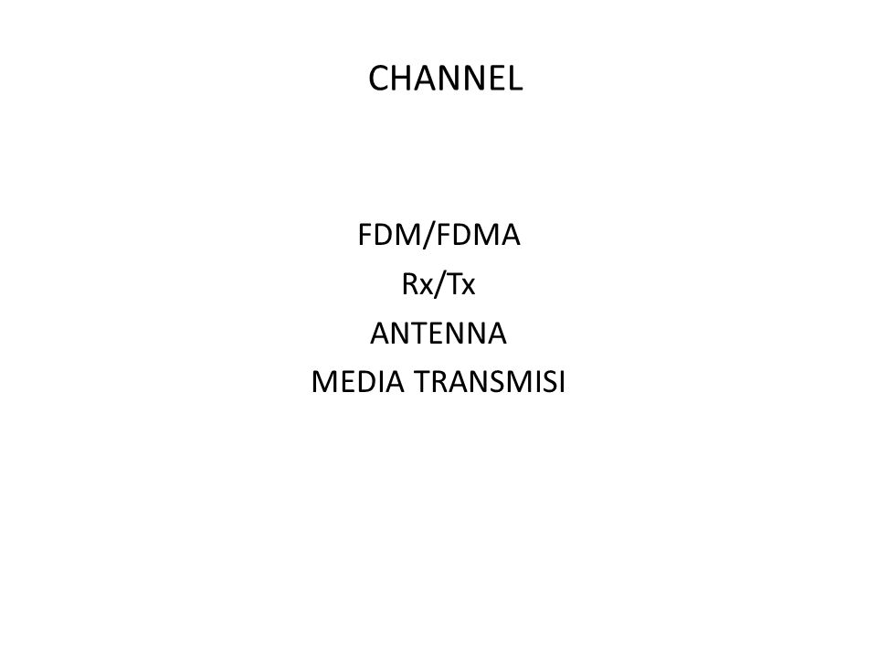 CHANNEL FDM/FDMA Rx/Tx ANTENNA MEDIA TRANSMISI