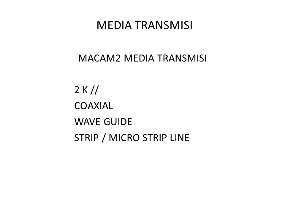 MEDIA TRANSMISI MACAM2 MEDIA TRANSMISI 2 K // COAXIAL WAVE GUIDE