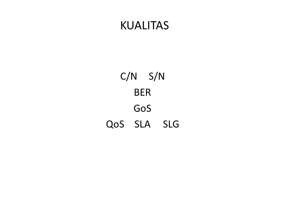 KUALITAS C/N S/N BER GoS QoS SLA SLG