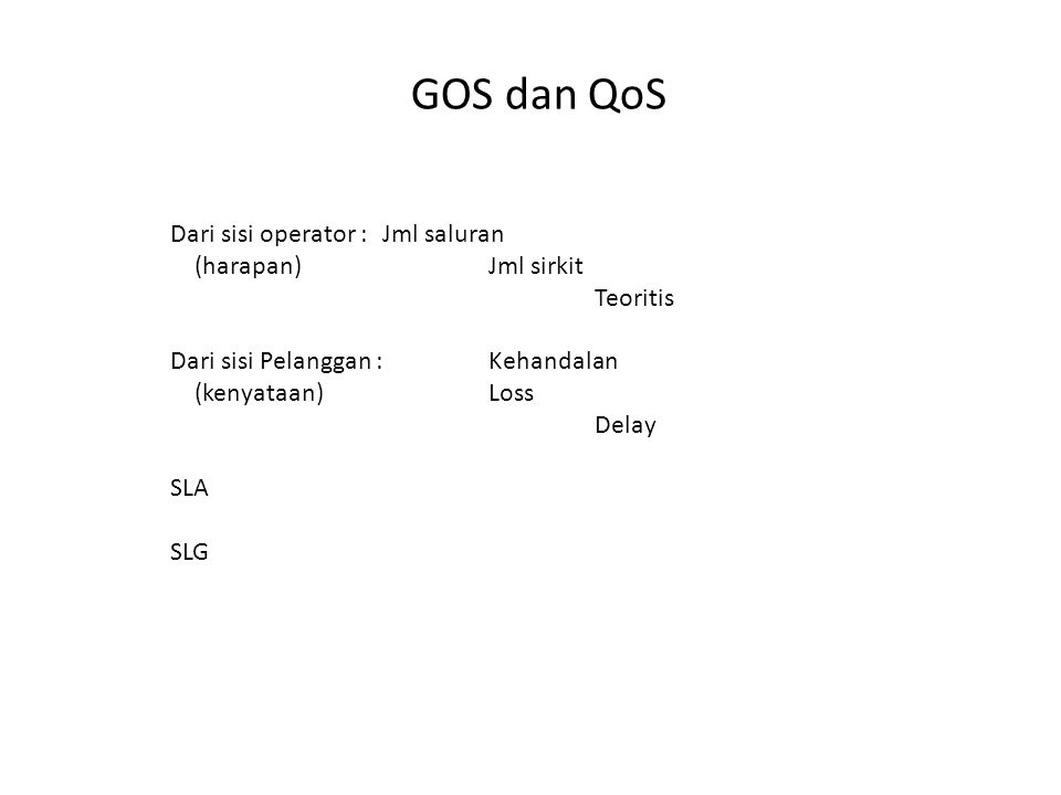GOS dan QoS Dari sisi operator : Jml saluran (harapan) Jml sirkit