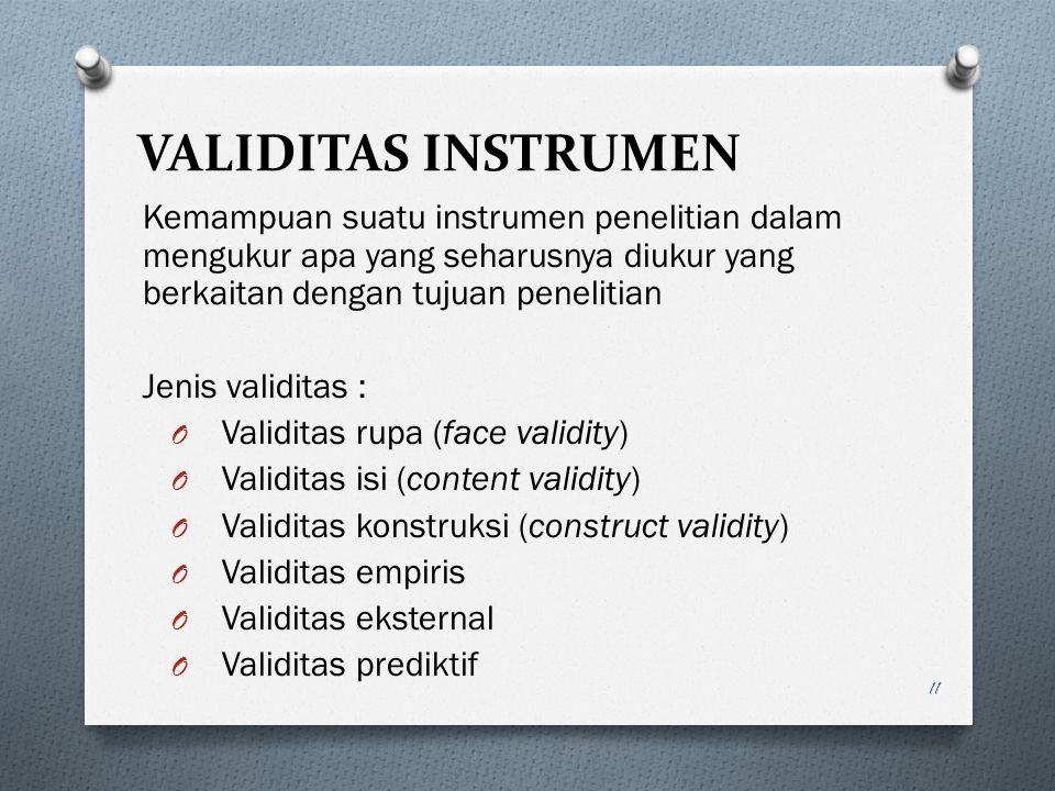 VALIDITAS INSTRUMEN Kemampuan suatu instrumen penelitian dalam mengukur apa yang seharusnya diukur yang berkaitan dengan tujuan penelitian.