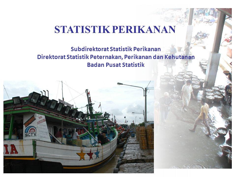 STATISTIK PERIKANAN Subdirektorat Statistik Perikanan