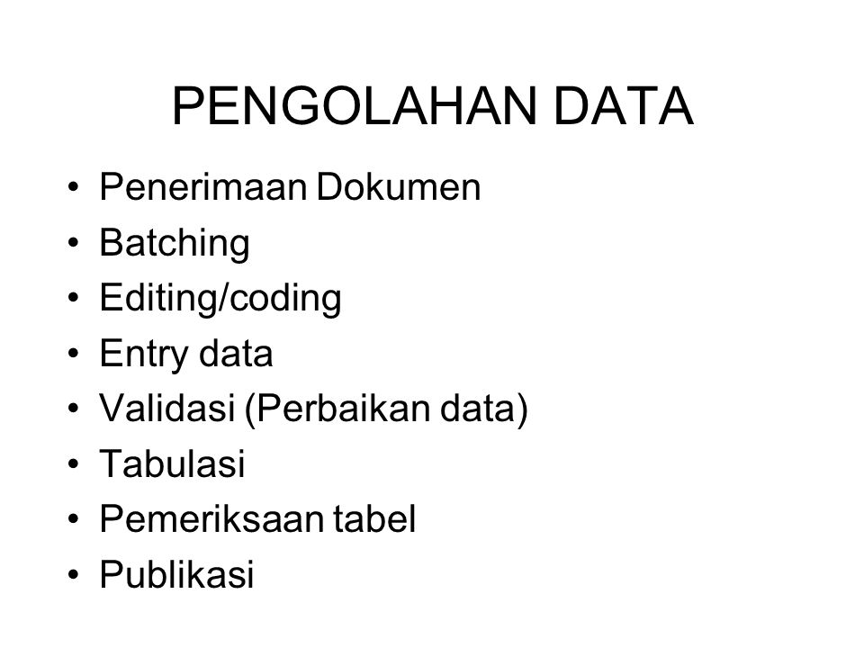 PENGOLAHAN DATA Penerimaan Dokumen Batching Editing/coding Entry data