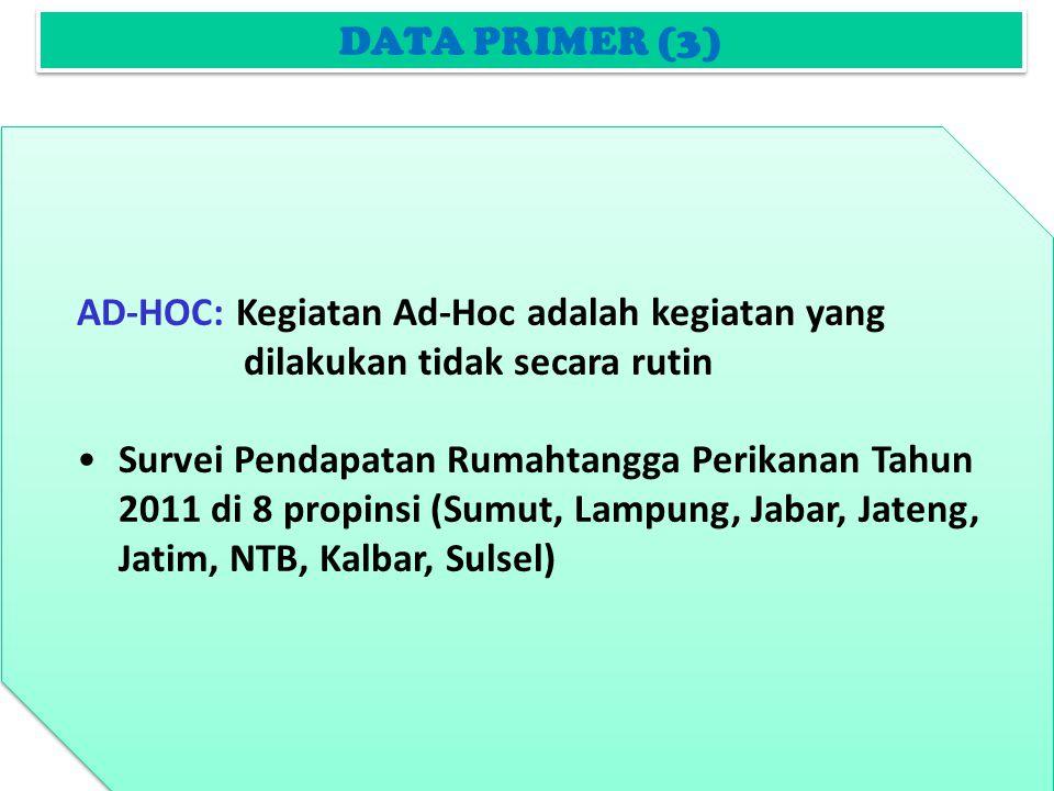 DATA PRIMER (3) AD-HOC: Kegiatan Ad-Hoc adalah kegiatan yang dilakukan tidak secara rutin.